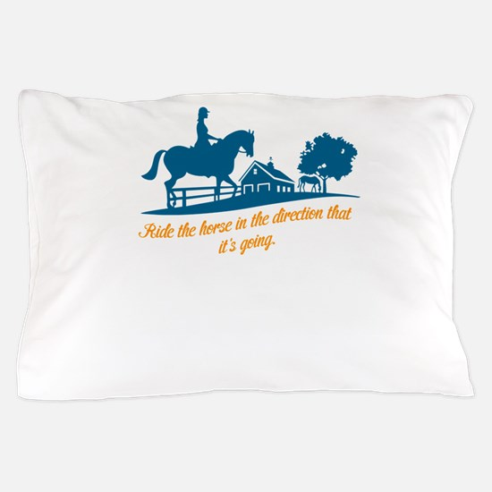 ride the horse in the direction that i Pillow Case
