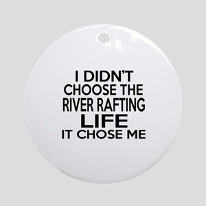 River Rafting It Chose Me Round Ornament