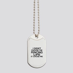 Fencing It Chose Me Dog Tags