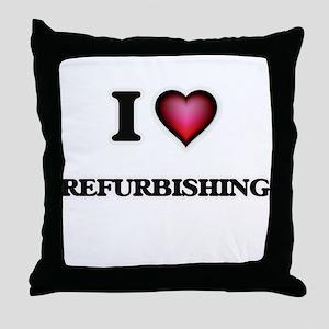 I Love Refurbishing Throw Pillow