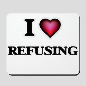 I Love Refusing Mousepad