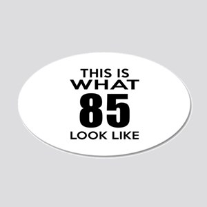 This Is What 85 Look Like 20x12 Oval Wall Decal