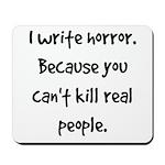 I write horror Mousepad