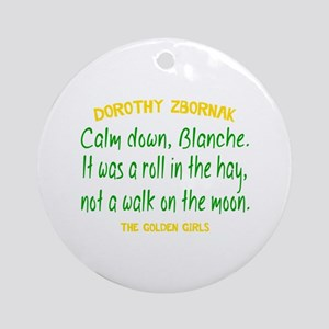 Dorothy Quote Roll in the Hay Round Ornament