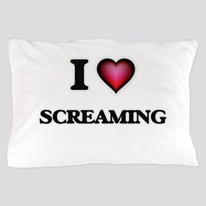 I Love Screaming Pillow Case