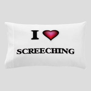 I Love Screeching Pillow Case