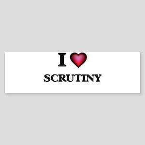 I Love Scrutiny Bumper Sticker