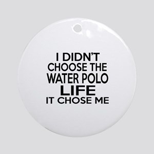 Water Polo It Chose Me Round Ornament