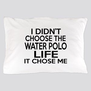 Water Polo It Chose Me Pillow Case