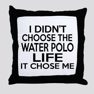 Water Polo It Chose Me Throw Pillow