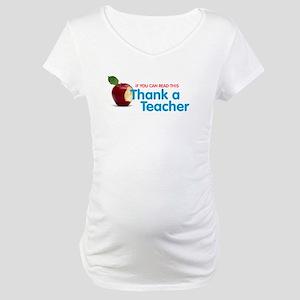 Thank a Teacher Maternity T-Shirt