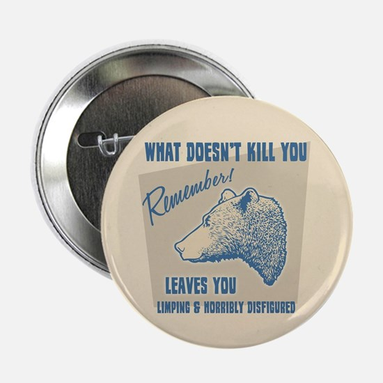"What Doesn't Kill You 2.25"" Button"