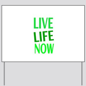 LIVE LIFE NOW Yard Sign