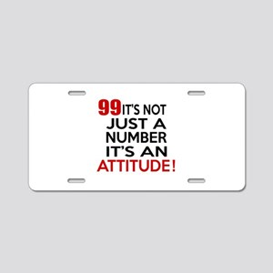 99 It Is Just A Number Birt Aluminum License Plate