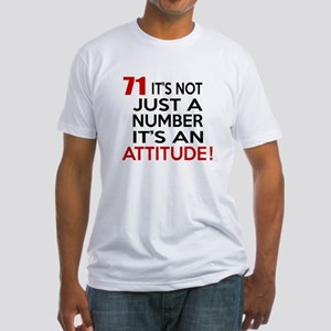 71 It Is Just A Number Birthday Des Fitted T-Shirt