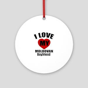I Love My Moldova Boyfriend Round Ornament
