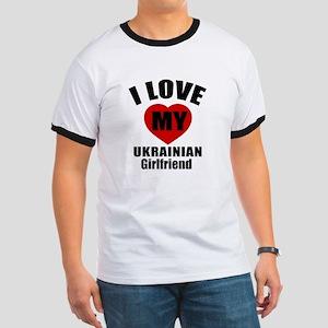 I Love My Ukraine Girlfriend Ringer T