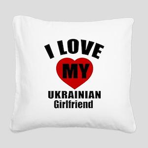 I Love My Ukraine Girlfriend Square Canvas Pillow