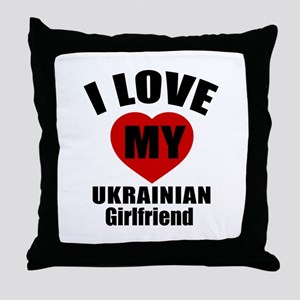 I Love My Ukraine Girlfriend Throw Pillow