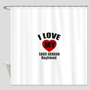 I Love My Saudi Arabia Boyfriend Shower Curtain
