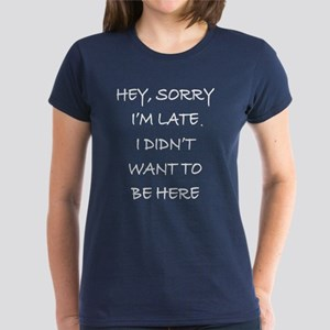 Hey Sorry I'm Late T-Shirt