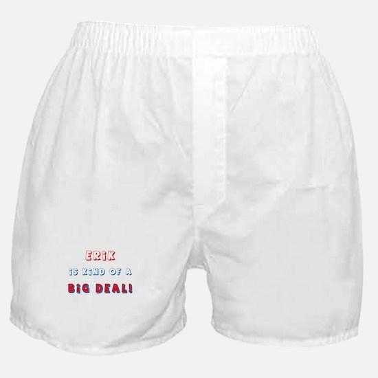 Erik Is Kind of a Big Deal  Boxer Shorts