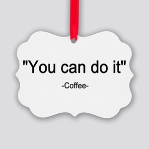 Coffee You can do it! Picture Ornament