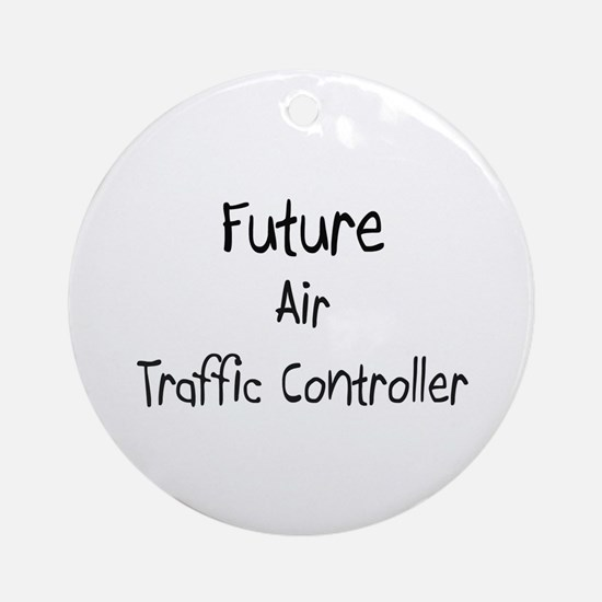 Future Air Traffic Controller Ornament (Round)