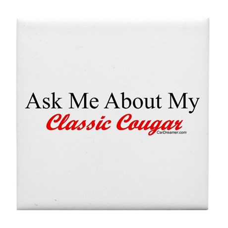 """""""Ask Me About My Cougar"""" Tile Coaster"""