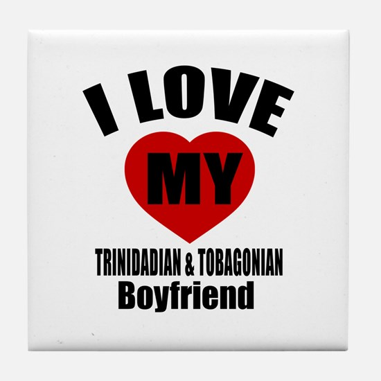 I Love My Trinidad Boyfriend Tile Coaster