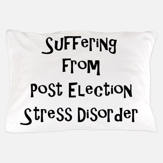 Post Election Stress Disorder Pillow Case