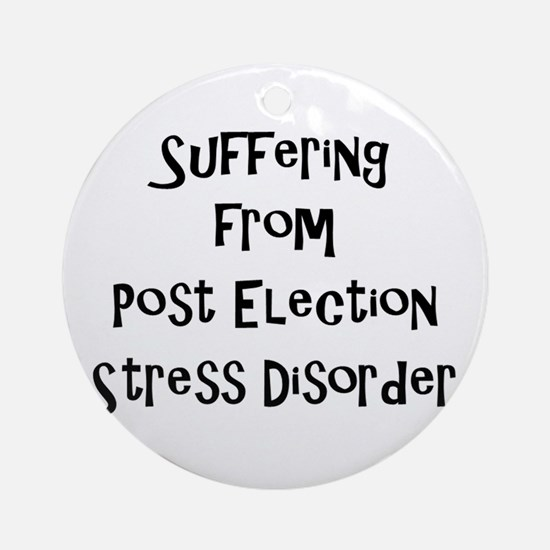 Post Election Stress Disorder Round Ornament