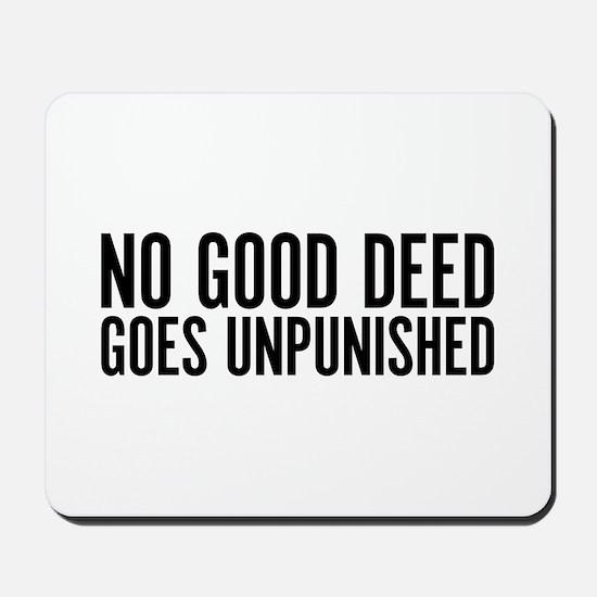 No Good Deed Goes Unpunished Mousepad