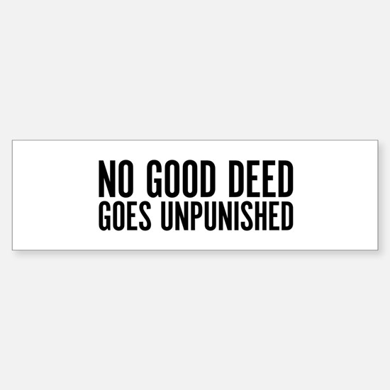 No Good Deed Goes Unpunished Bumper Bumper Bumper Sticker