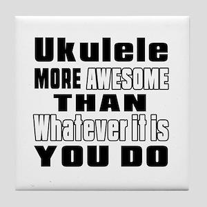 Ukulele More Awesome Tile Coaster