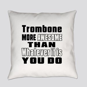 Trombone More Awesome Everyday Pillow