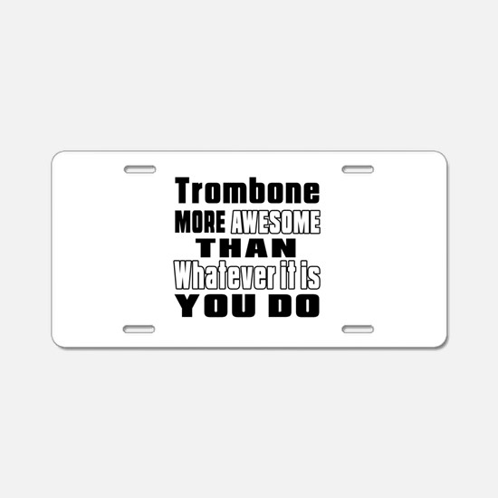 Trombone More Awesome Aluminum License Plate