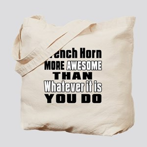 French Horn More Awesome Tote Bag