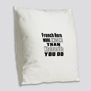 French Horn More Awesome Burlap Throw Pillow