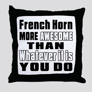 French Horn More Awesome Throw Pillow