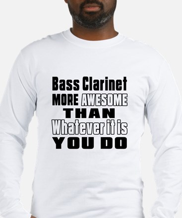 Bass Clarinet More Awesome Long Sleeve T-Shirt