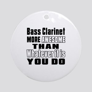 Bass Clarinet More Awesome Round Ornament