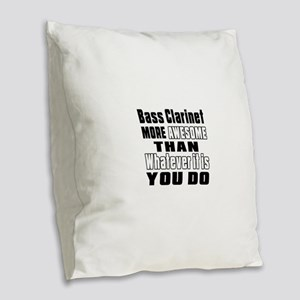 Bass Clarinet More Awesome Burlap Throw Pillow