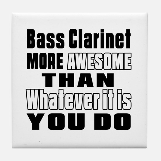 Bass Clarinet More Awesome Tile Coaster