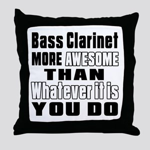 Bass Clarinet More Awesome Throw Pillow