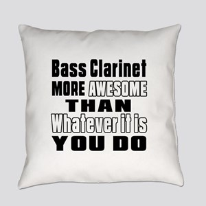 Bass Clarinet More Awesome Everyday Pillow