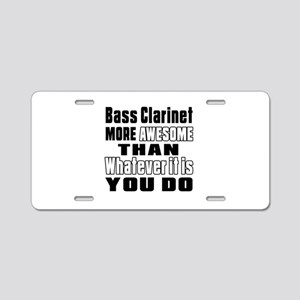 Bass Clarinet More Awesome Aluminum License Plate