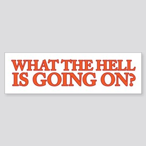 What the hell is going on? Bumper Sticker