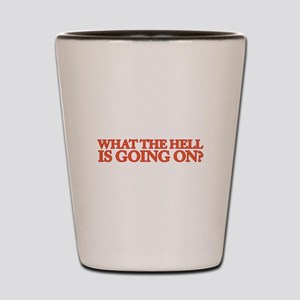 What the hell is going on? Shot Glass