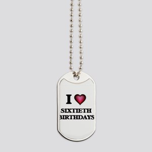 I Love Sixtieth Birthdays Dog Tags